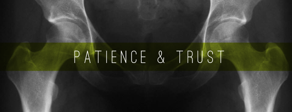 My Hip Doesn't Lie. How God Builds Patience & Trust
