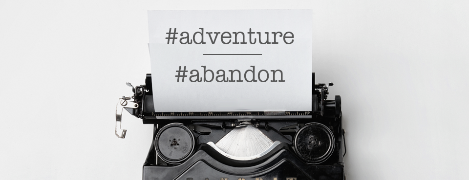 #adventure over #abandon