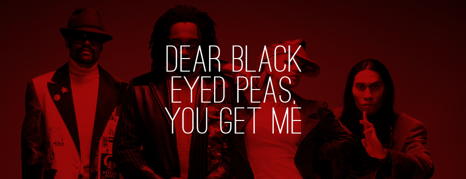 Dear Black Eyed Peas, You Get Me