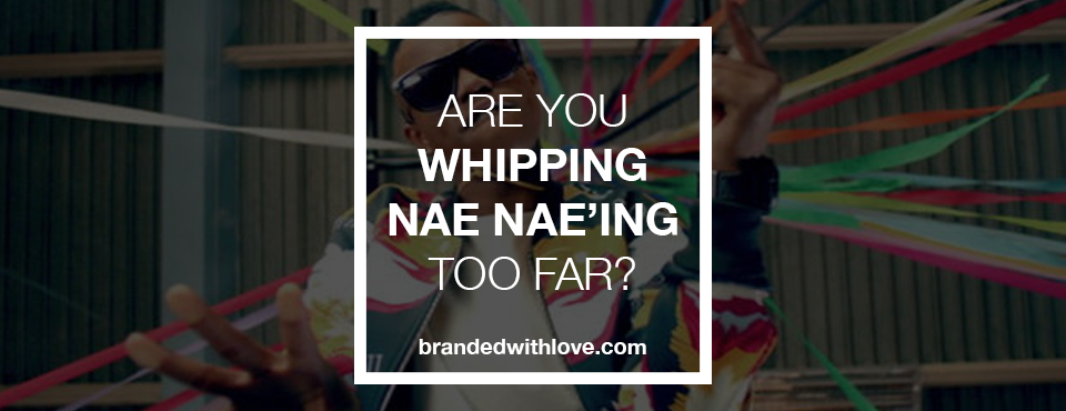 Are You Whipping & Nae Nae'ing Too Far?
