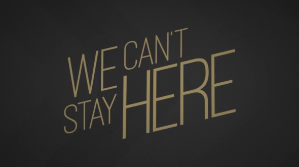We Can't Stay Here