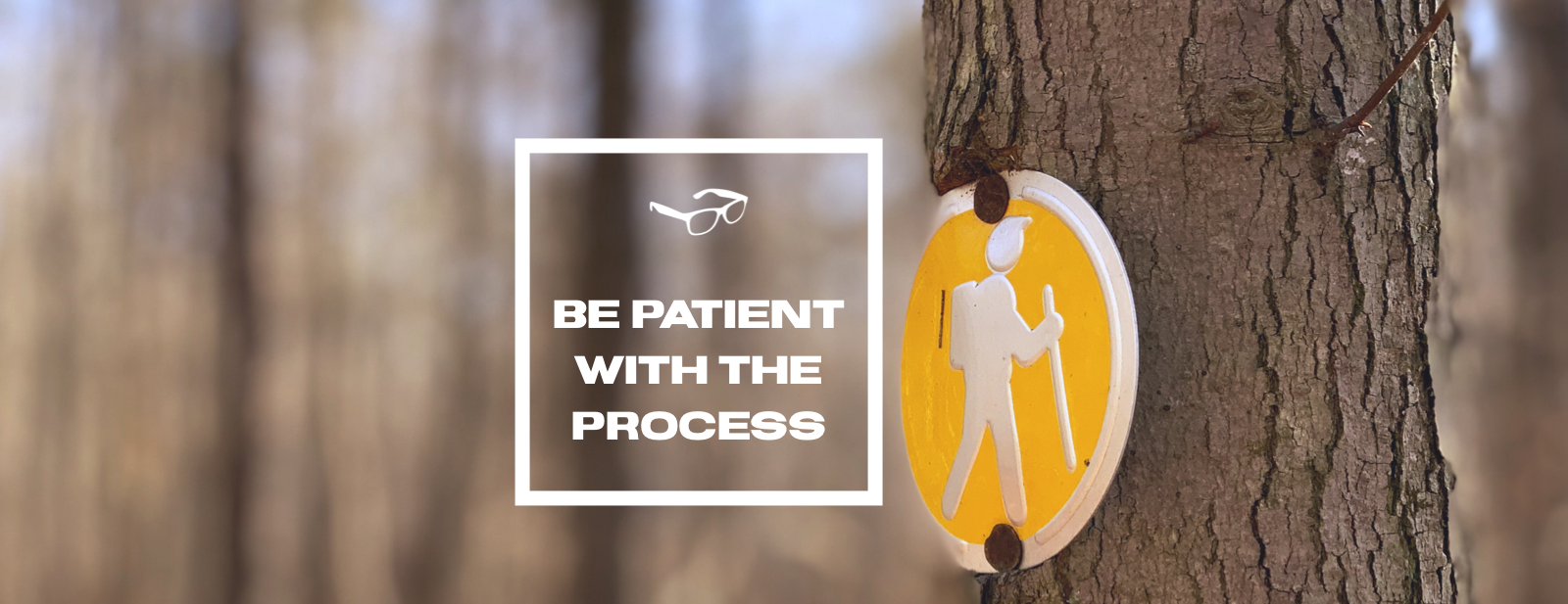 Be Patient With The Process